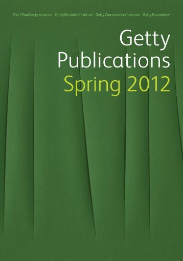 Getty Publications Spring 2012 tions - The Getty