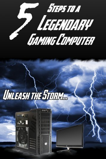 5 Steps to a Legendary Gaming Computer - Elite Gaming Computers