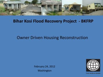 Bihar Kosi Flood Recovery Project - BKFRP Owner Driven ... - GFDRR