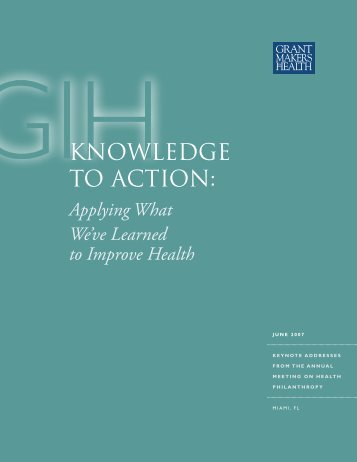 KNOWLEDGE TO ACTION: - Grantmakers In Health