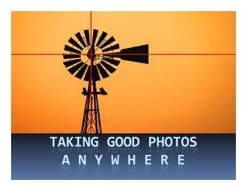 TAKING GOOD PHOTOS A N Y W H E R E