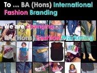 BA (Hons) Fashion Marketing To … BA (Hons) International Fashion ...