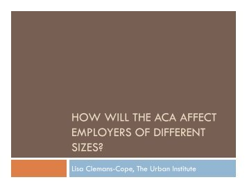 HOW WILL THE ACA AFFECT EMPLOYERS OF DIFFERENT SIZES?