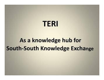TERI as a knowledge hub for South-South Knowledge Exchange