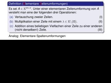 Definition (Elementare Zeilenumformungen) Es sei A ∈ K m×n ...