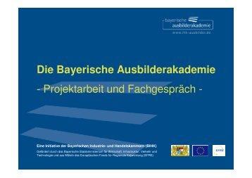 Die Bayerische Ausbilderakademie - Projektarbeit und Fachgespräch -