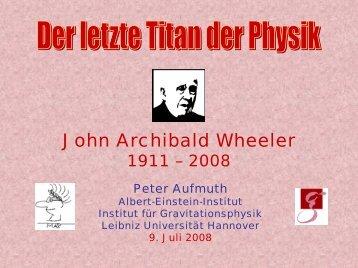 John Archibald Wheeler - Geo600 - Leibniz Universität Hannover