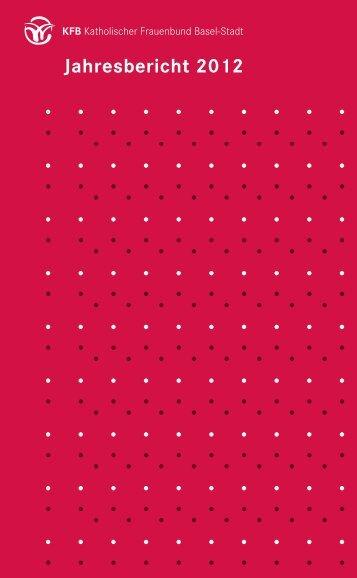 Jahresbericht 2012 (1.19 mb) - Katholischer Frauenbund Basel-Stadt