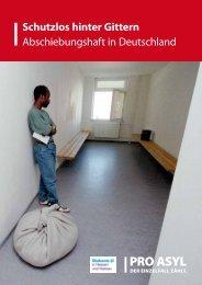 Schutzlos hinter Gittern Abschiebungshaft in Deutschland - Pro Asyl