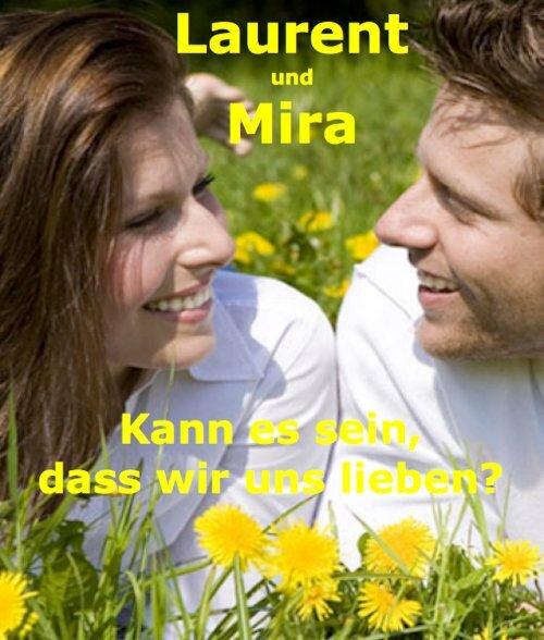 Mira und Laurent Kann es sein, dass wir uns lieben?