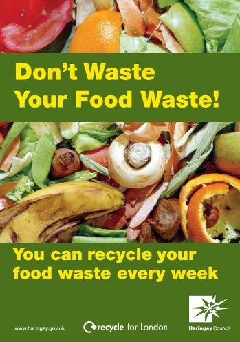 Don't Waste Your Food Waste! You can recycle ... - Haringey Council
