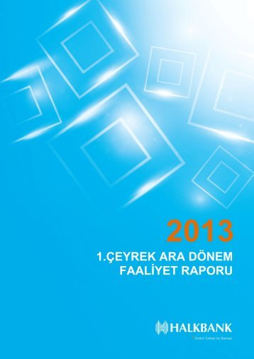 T. Halk Bankası A.Ş. 2013 Yılı 1. Çeyrek Ara Dönem Faaliyet Raporu