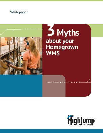 3 Myths about your Homegrown WMS - HighJump Software, Inc.