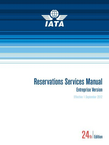 Reservations Services Manual, 24th Edition effective 1 ... - IATA