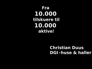 Christian Duus DGI-huse & haller Fra tilskuere til aktive!