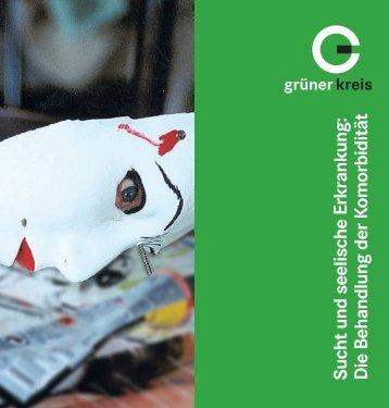 Sucht und seelische Erkrankung: D ie B ehandlung ... - Grüner Kreis