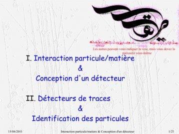 I. Interaction particule/matière & Conception d'un détecteur II ... - IN2P3
