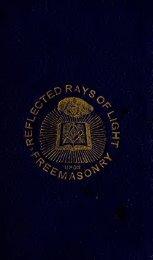 Reflected rays of light upon Freemasonry, or, the Freemason's ...