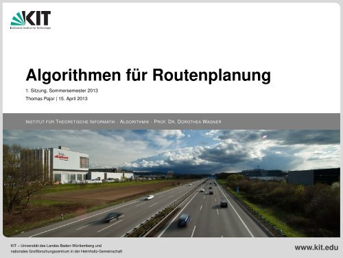 Algorithmen für Routenplanung - Algorithmik I - Karlsruher Institut für ...
