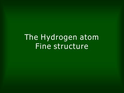 The Hydrogen atom Fine structure
