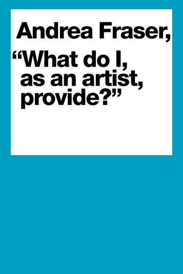 "Andrea Fraser, ""What do I, as an artist, provide?"" - Kemper Art Museum"