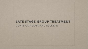 Late Stage Group Treatment, Conflict, Repair ... - Classes at U. of L.