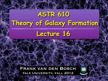 ASTR 610 Theory of Galaxy Formation Lecture 16