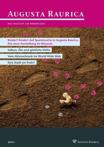 Augusta Raurica: Hauszeitschrift 1. Halbjahr 2013
