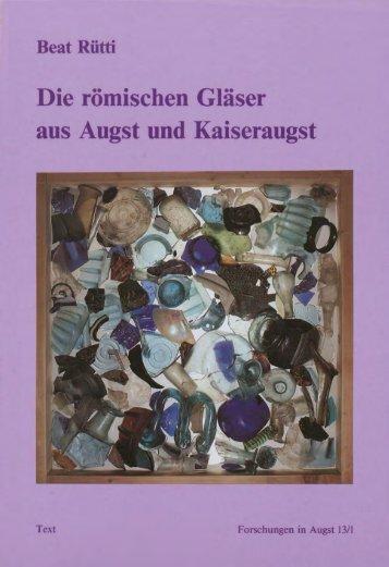 Die römischen Gläser aus Augst und Kaiseraugst - Augusta Raurica