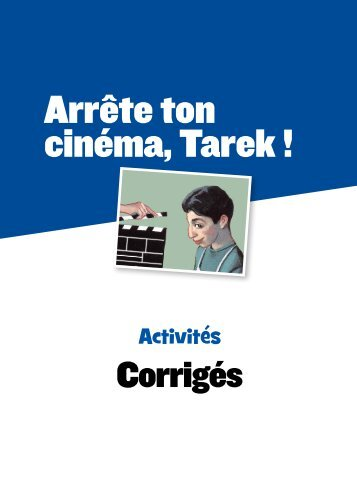 Arrête ton cinéma, Tarek ! - Corrigés