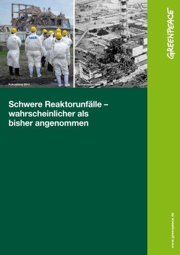 Schwere Reaktorunfälle - wahrscheinlicher als bisher ... - Greenpeace