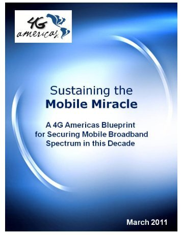 Sustaining the Mobile Miracle: A 4G Americas Blueprint for Securing ...