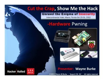 Cut the Crap, Show Me the Hack -Hardware Pwning - Hacker Halted
