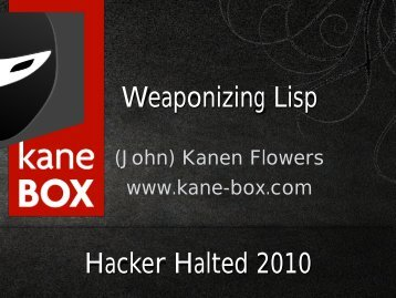 Weaponizing Lisp - John Kanen Flowers - Hacker Halted