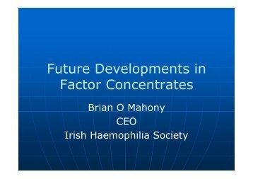 Future Developments in Factor Concentrates - Irish Haemophilia ...
