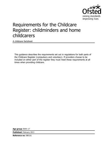 legal requirements and frameworks for childcare Current legal requirements for those working with children whether in the home setting, work place, school or other local authorities has be set out in the children's act 2006 which was designed with principles to guide and support the children.