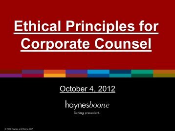 Ethical Principles for Corporate Counsel - Haynes and Boone, LLP