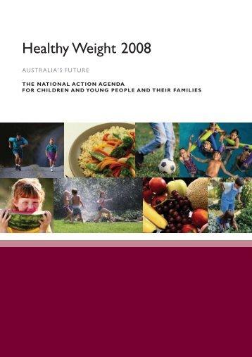Healthy Weight 2008 – Australia's Future - A Healthy and Active ...