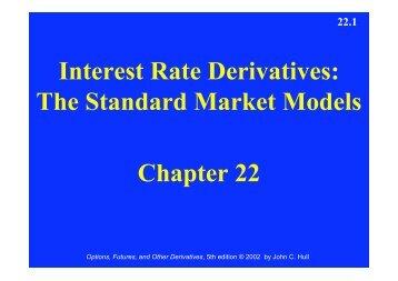 Interest Rate Derivatives: The Standard Market Models Chapter 22