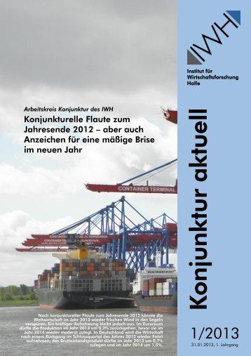 Konjunktur aktuell 1/2013 - Institut für Wirtschaftsforschung Halle