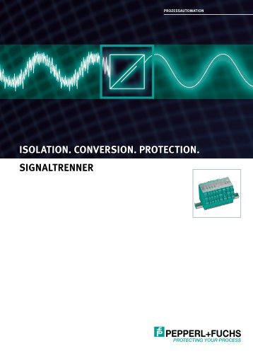 Isolation. Conversion. Protection. Signaltrenner - Pepperl+Fuchs