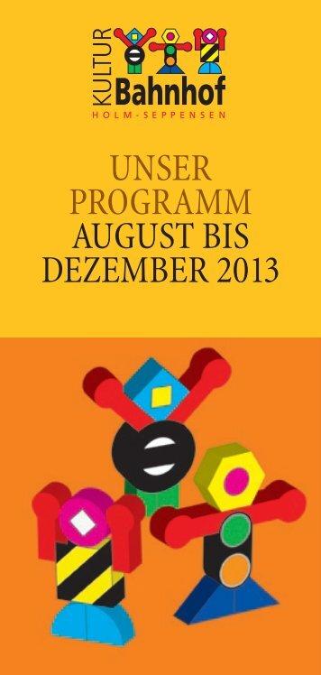 Unser Programm aUgUst bis Dezember 2013 - Kulturbahnhof Holm ...