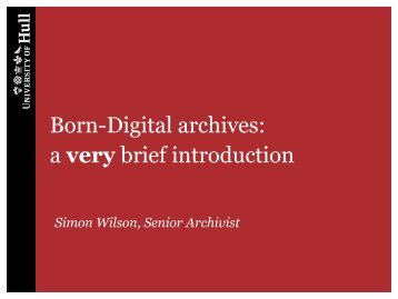 Born-Digital archives: a very brief introduction - Hull History Centre
