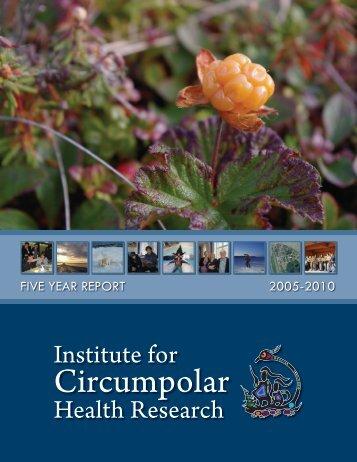 FIVE YEAR REPORT 2005-2010 - Institute for Circumpolar Health ...