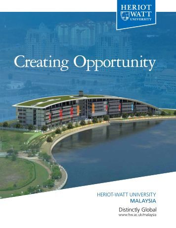 Creating Opportunity - Heriot-Watt University Malaysia (1.1MB)