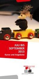 JULI BIS SEPTEMBER 2013 - Medienkulturzentrum