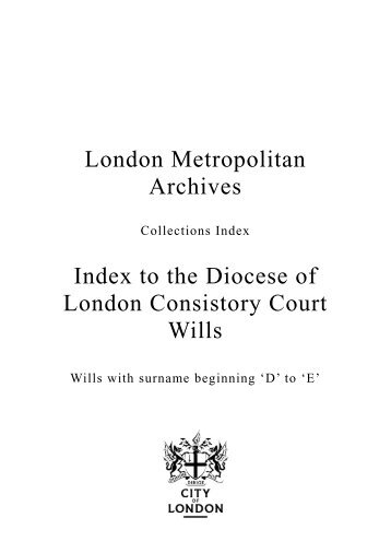 diocese-of-london-consistory-court-wills-index-d-to-e - the City of ...