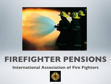 IAFF Firefighter Pension Presentation - International Association of ...