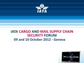 IATA CARGO AND MAIL SUPPLY CHAIN SECURITY FORUM