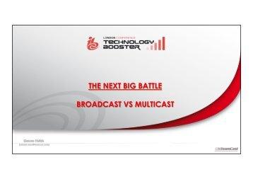 The Next Big Battle : BroadCast vs MultiCast - IBC
